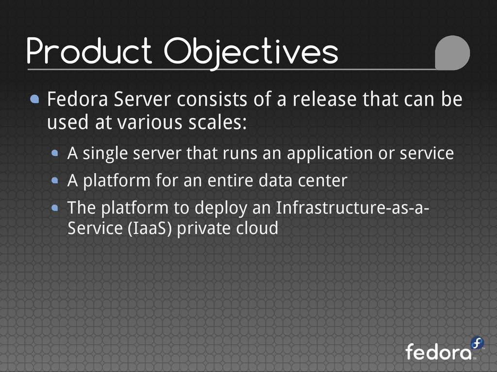 Product Objectives Fedora Server consists of a ...