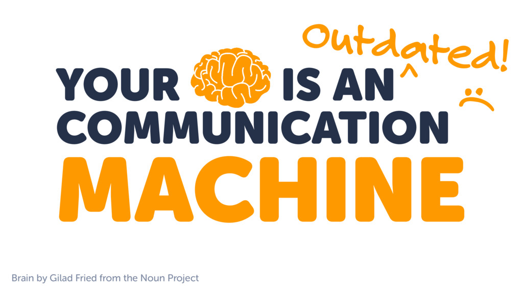 YOUR IS AN COMMUNICATION MACHINE Outdated! ^ :(...