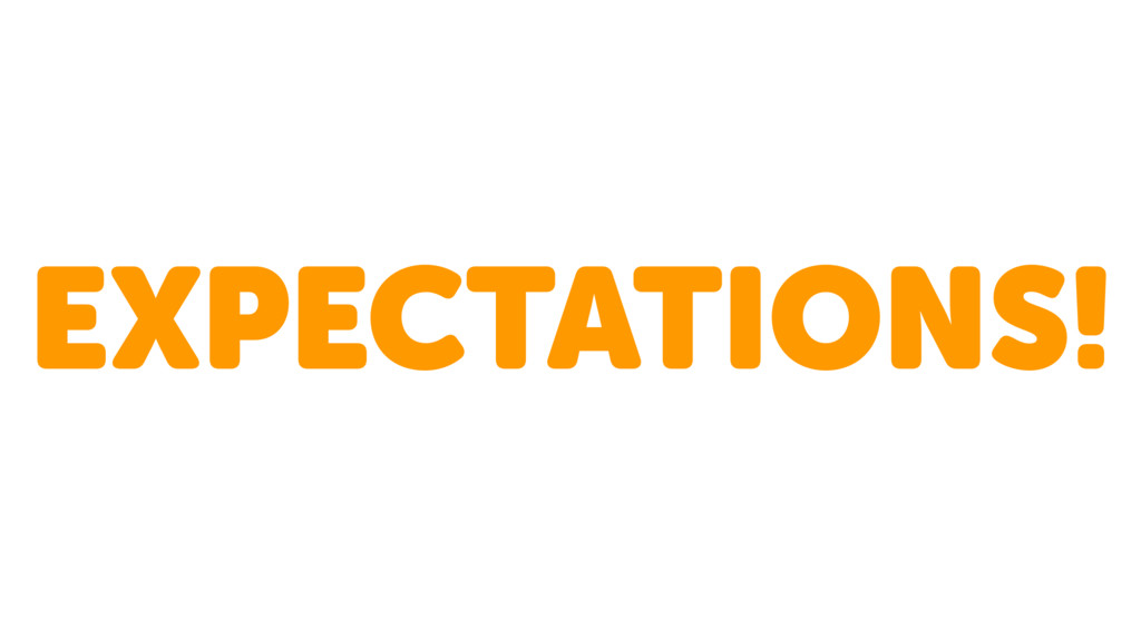 EXPECTATIONS!