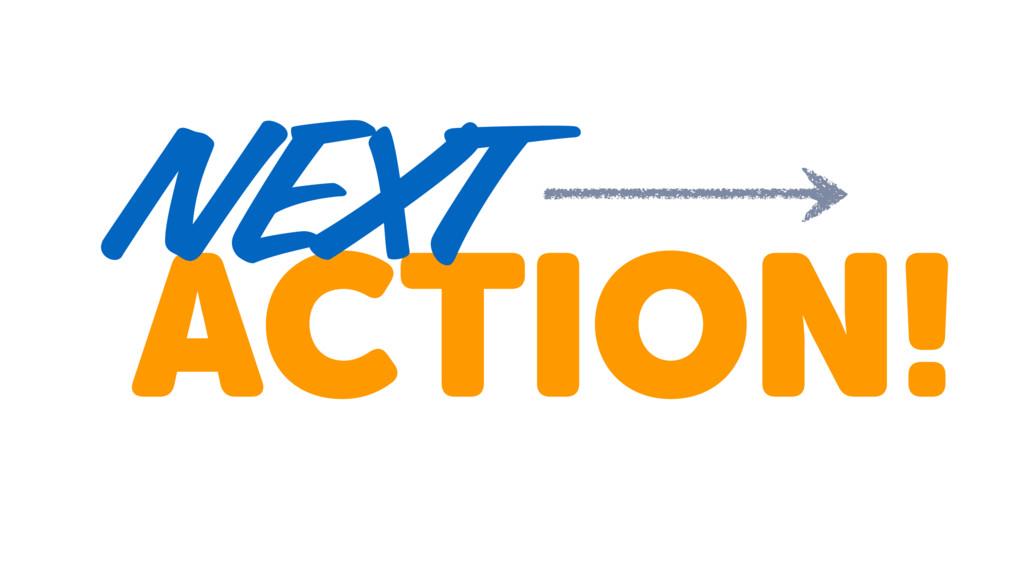 ACTION! NEXT