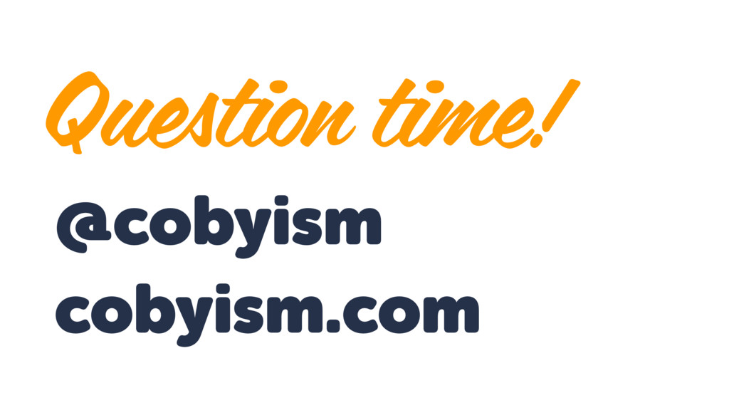 @cobyism cobyism.com Question time!
