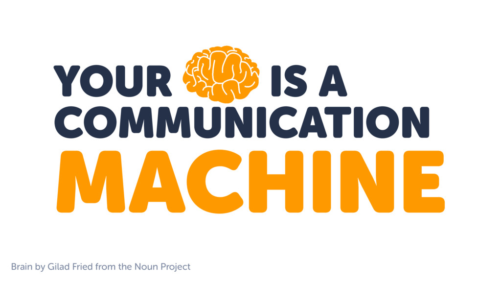 YOUR IS A COMMUNICATION MACHINE Brain by Gilad ...