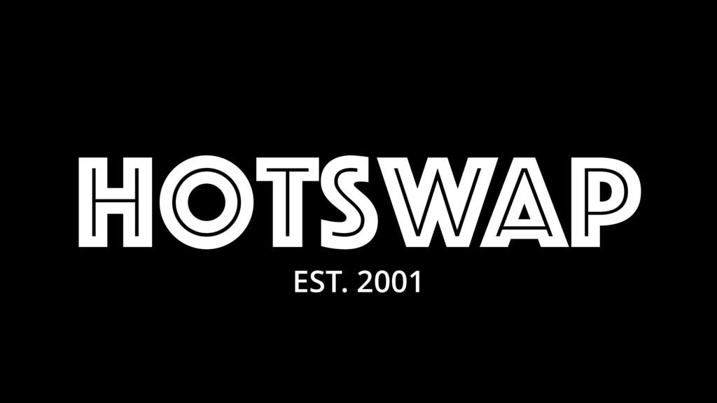 hotswap EST. 2001