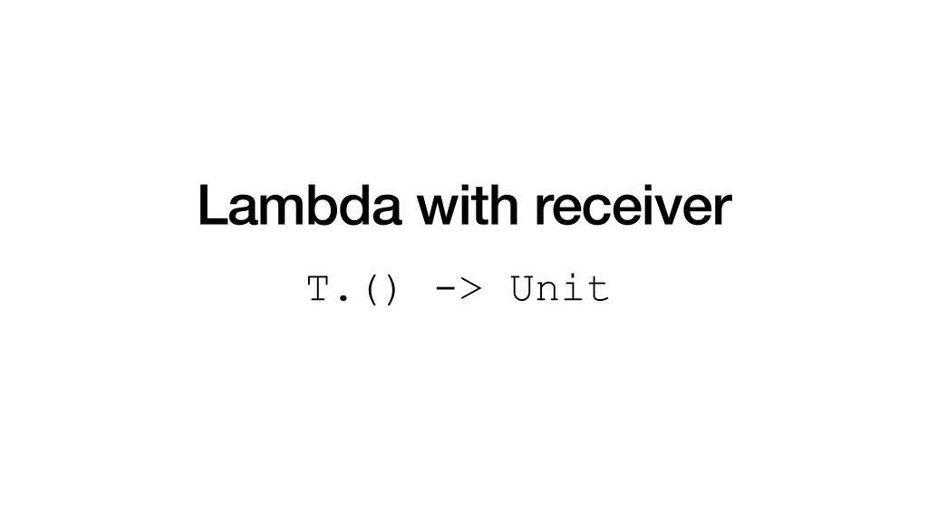 Lambda with receiver T.() -> Unit