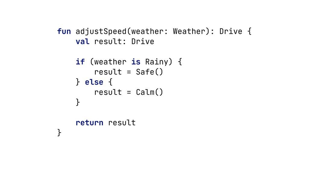 fun adjustSpeed(weather: Weather): Drive {   va...