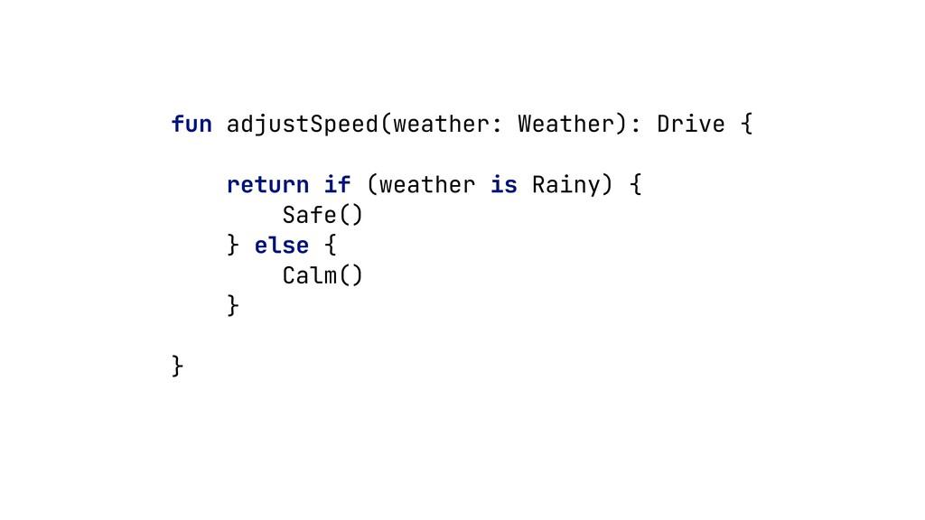 fun adjustSpeed(weather: Weather): Drive {     ...