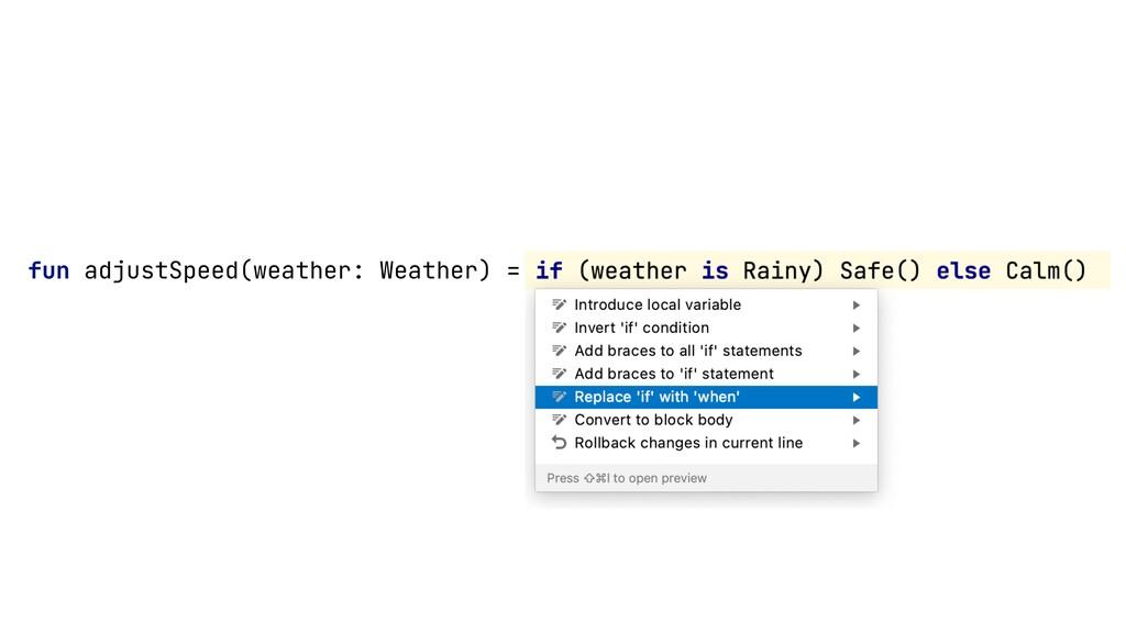 fun adjustSpeed(weather: Weather) = if (weather...
