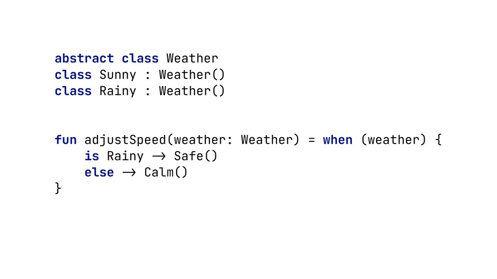 abstract class Weather   class Sunny : Weather(...