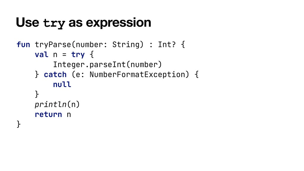 Use try as expression fun tryParse(number: Stri...