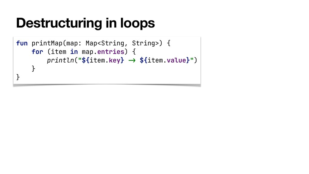 Destructuring in loops fun printMap(map: Map<St...