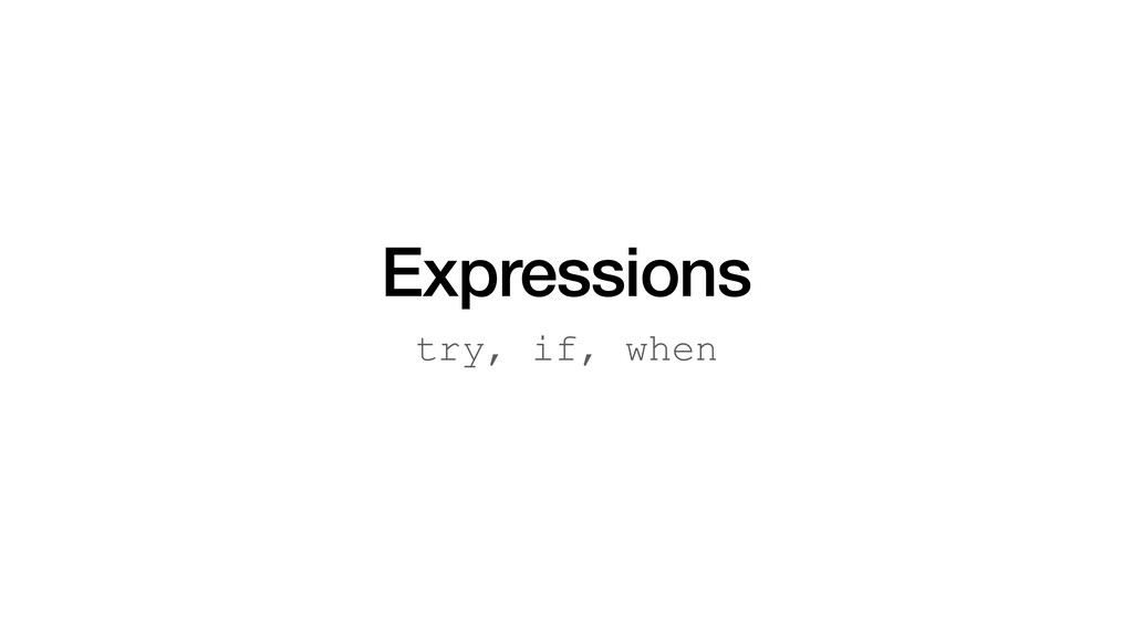 Expressions try, if, when