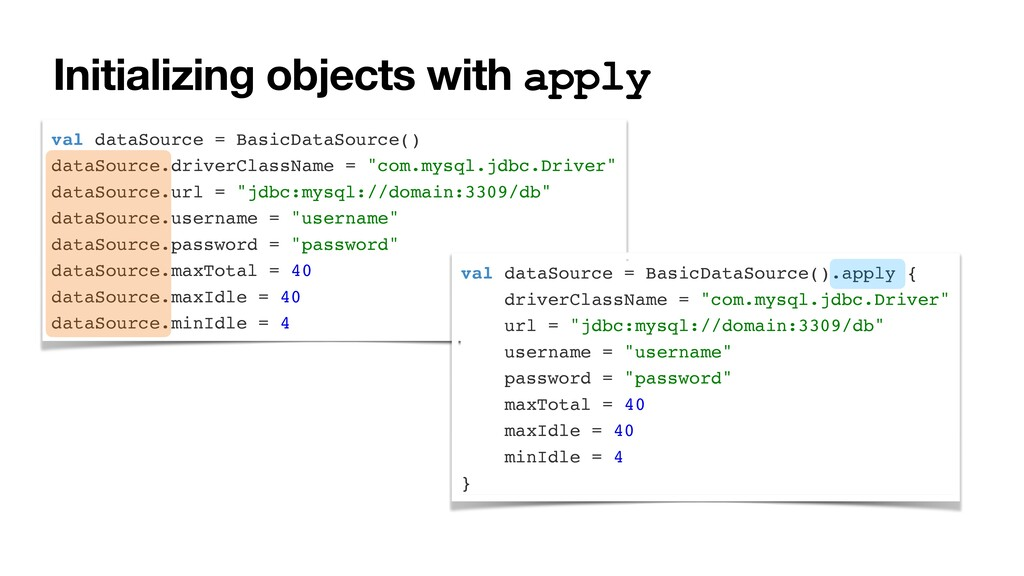 Initializing objects with apply val dataSource ...