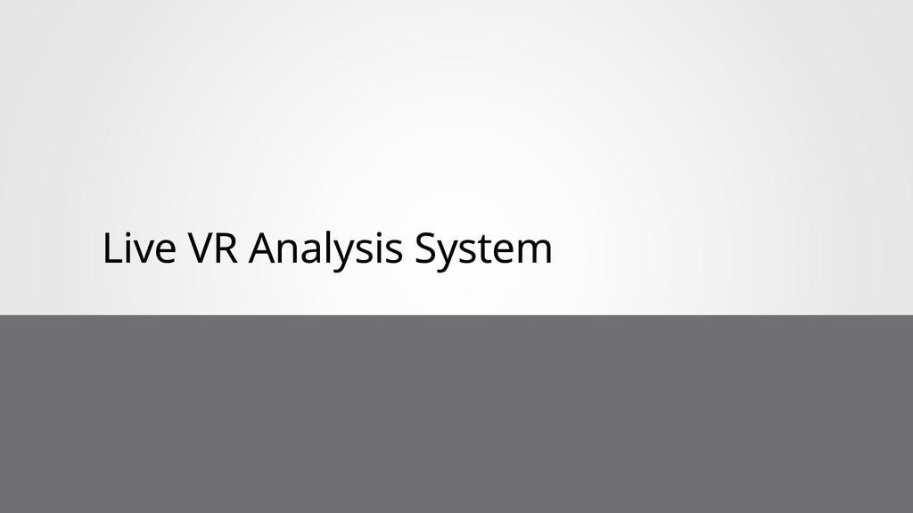 Live VR Analysis System