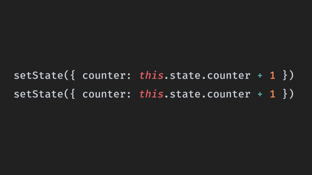 setState({ counter: this.state.counter + 1 }) s...