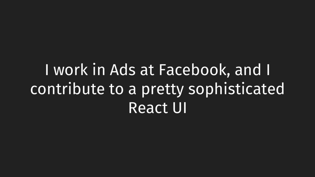 I work in Ads at Facebook, and I contribute to ...