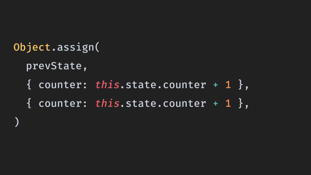 Object.assign( prevState, { counter: this.state...