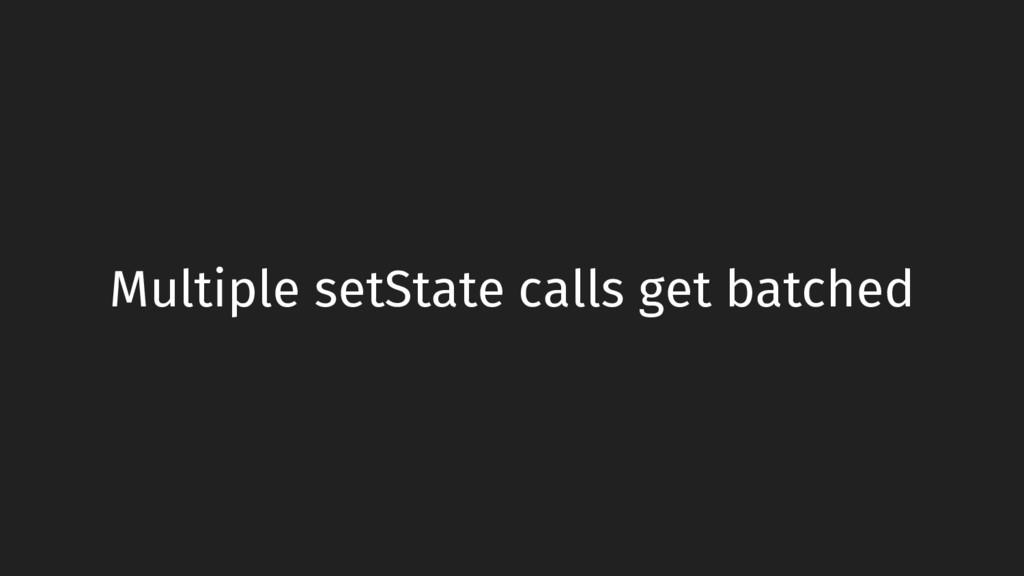 Multiple setState calls get batched