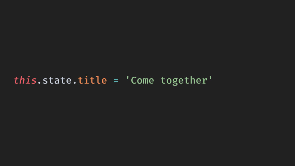 this.state.title = 'Come together'