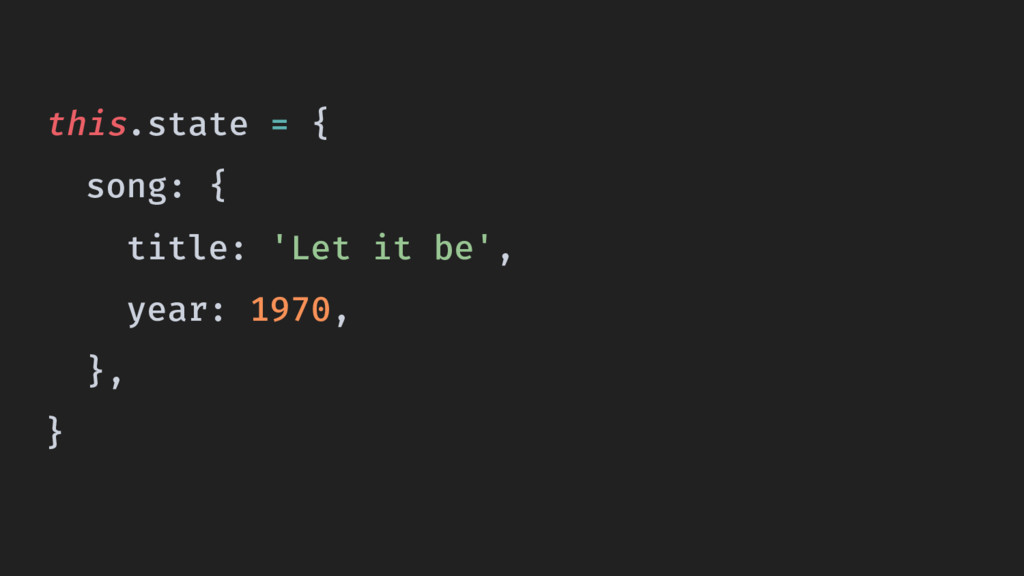 this.state = { song: { title: 'Let it be', year...