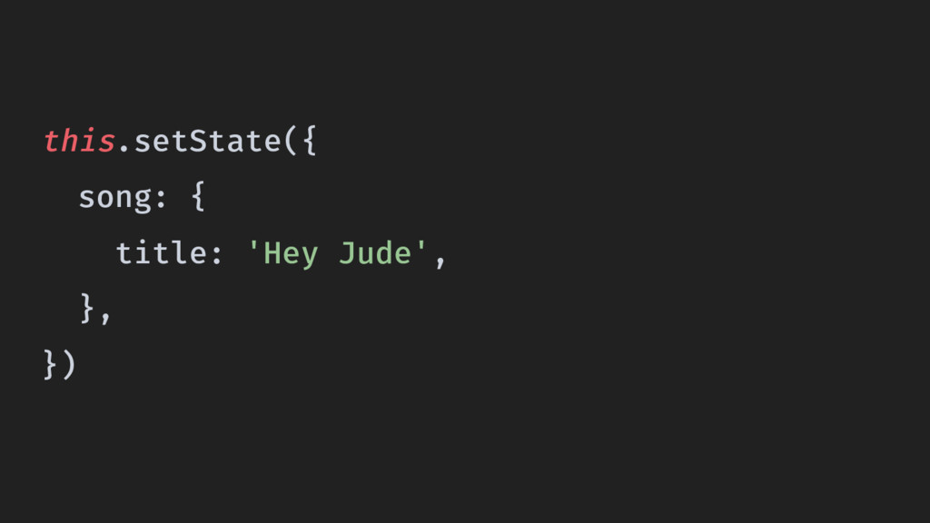 this.setState({ song: { title: 'Hey Jude', }, })