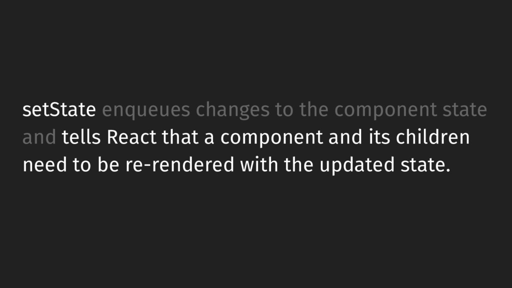 setState enqueues changes to the component stat...