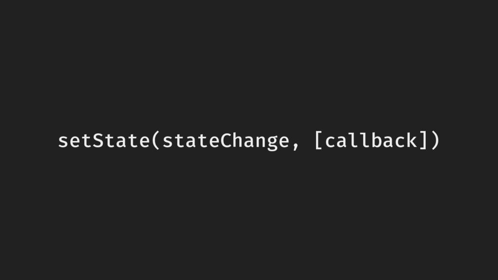 setState(stateChange, [callback])
