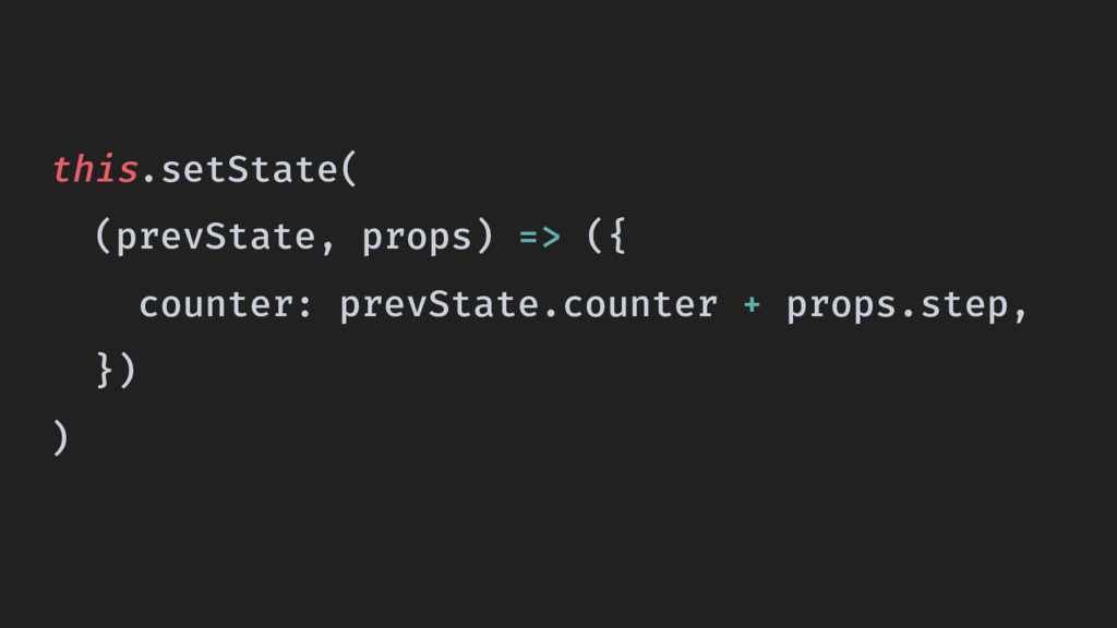 this.setState( (prevState, props) => ({ counter...