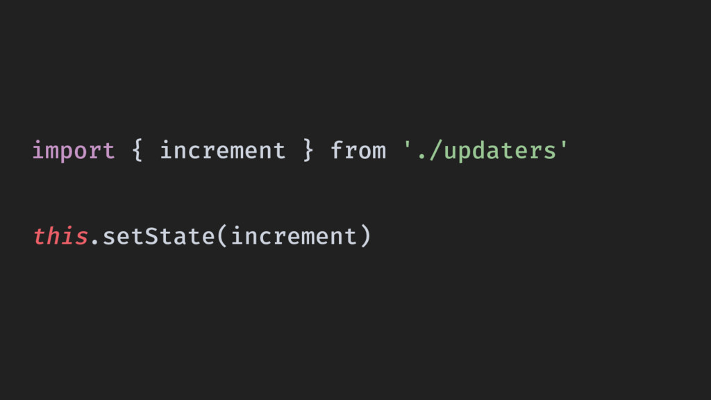 import { increment } from './updaters' this.set...