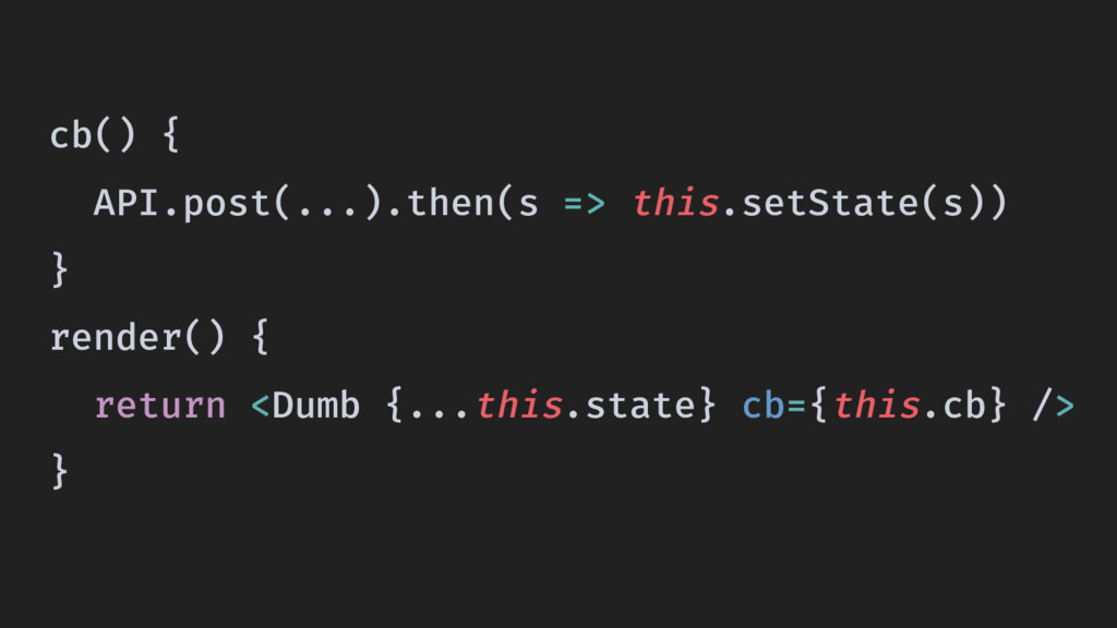 cb() { API.post(...).then(s => this.setState(s)...