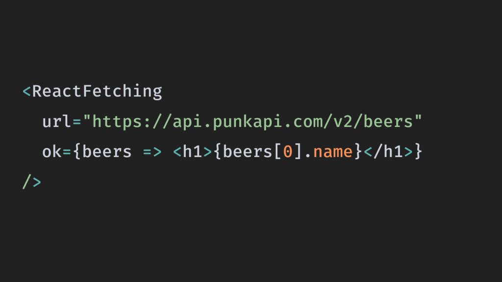 """<ReactFetching url=""""https://api.punkapi.com/v2/..."""