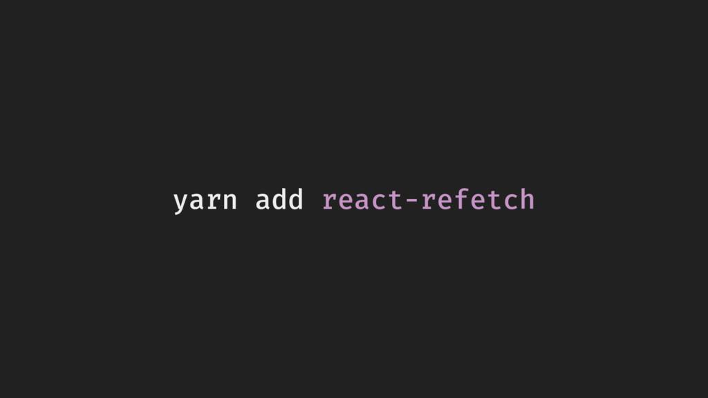 yarn add react-refetch