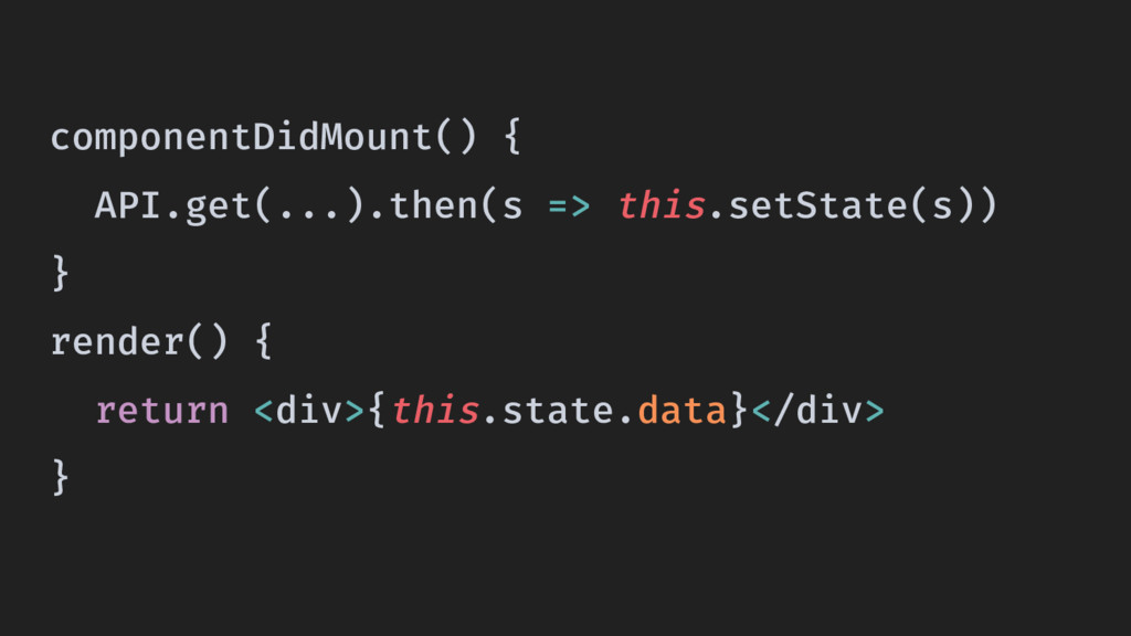 componentDidMount() { API.get(...).then(s => th...