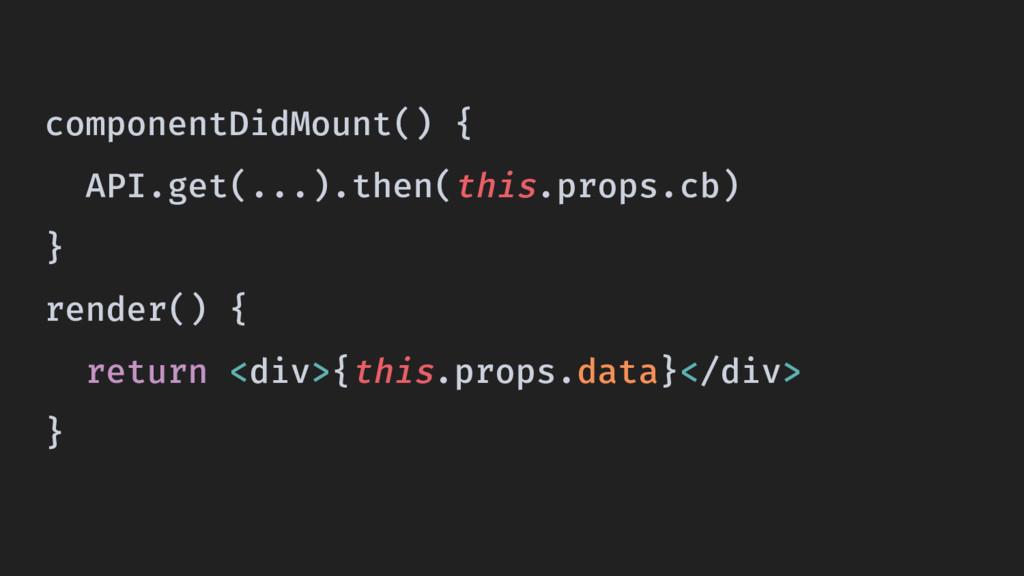 componentDidMount() { API.get(...).then(this.pr...