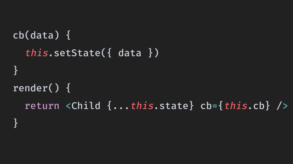 cb(data) { this.setState({ data }) } render() {...