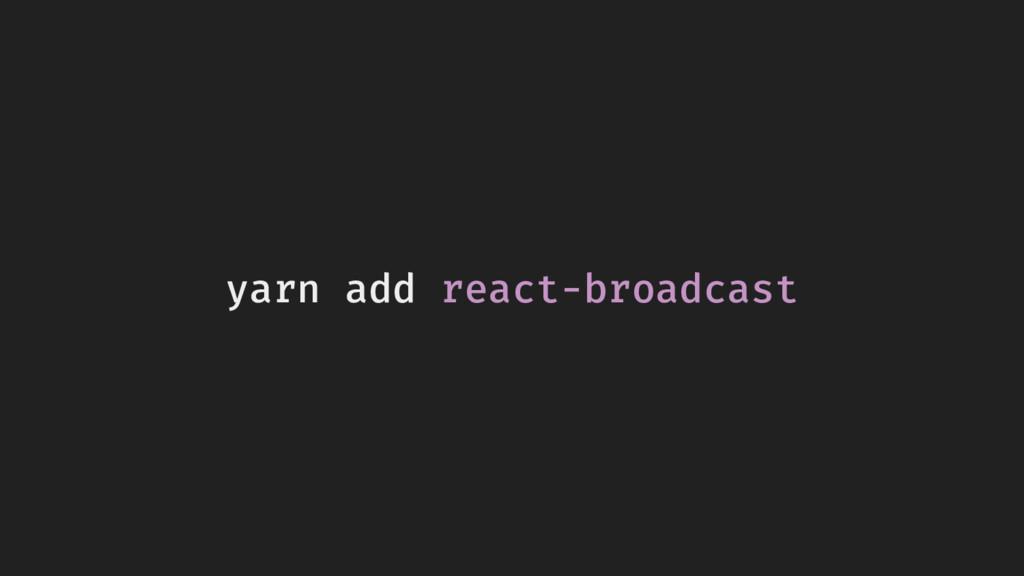 yarn add react-broadcast