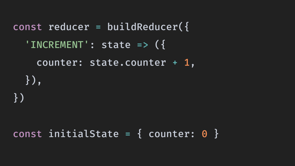 const reducer = buildReducer({ 'INCREMENT': sta...