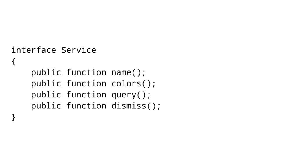interface Service { public function name(); pub...