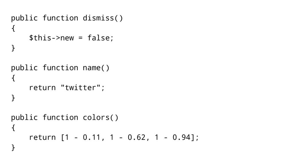 public function dismiss() { $this->new = false;...