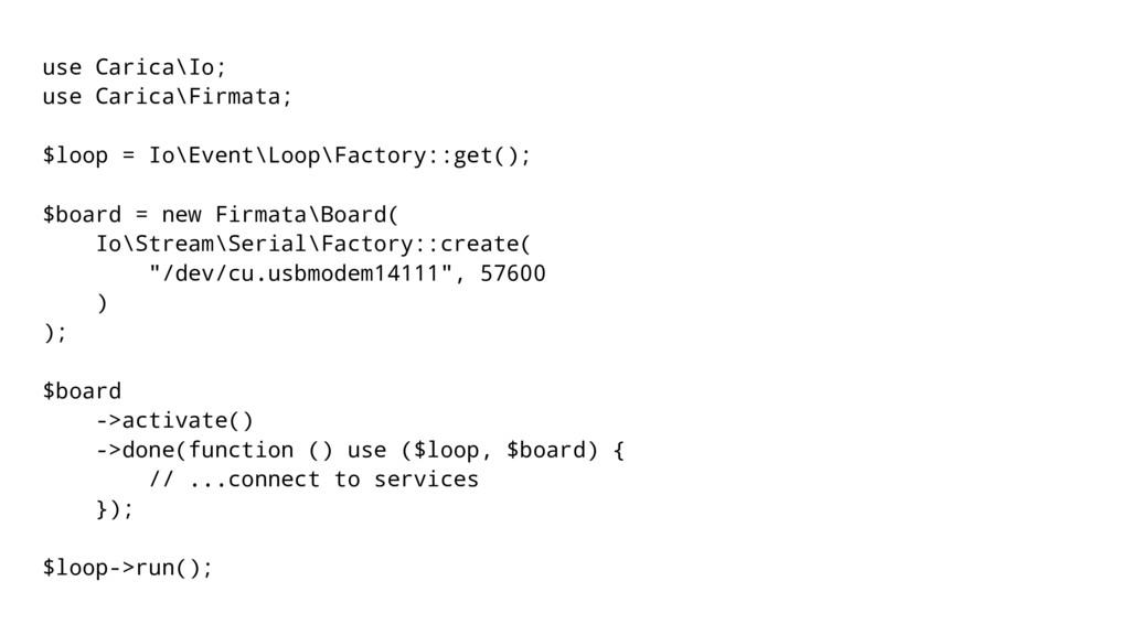 use Carica\Io; use Carica\Firmata; $loop = Io\E...