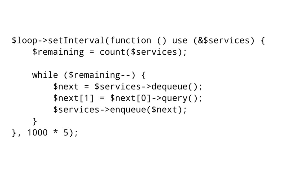 $loop->setInterval(function () use (&$services)...