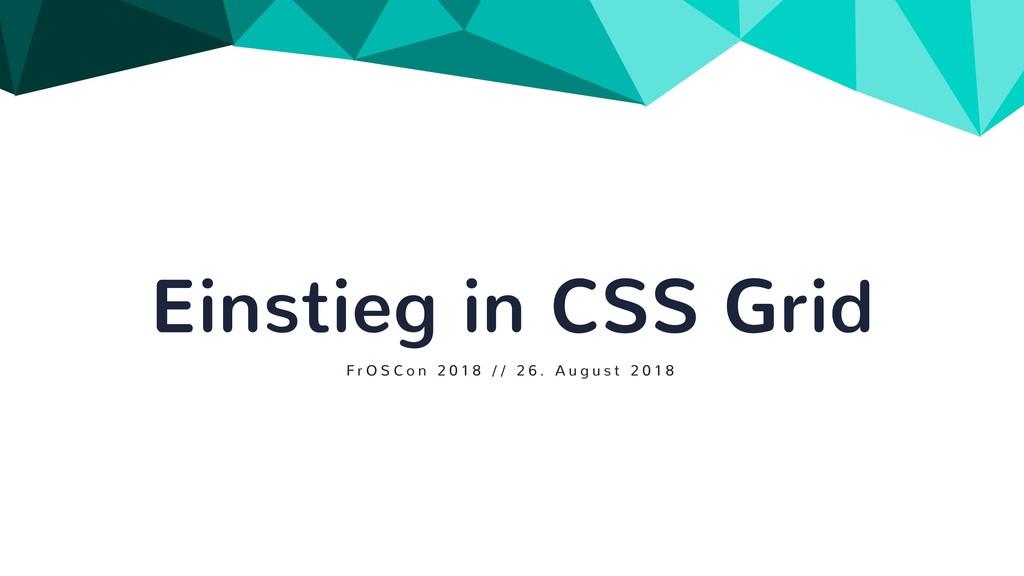 Einstieg in CSS Grid F r O S C o n 2 0 1 8 / / ...
