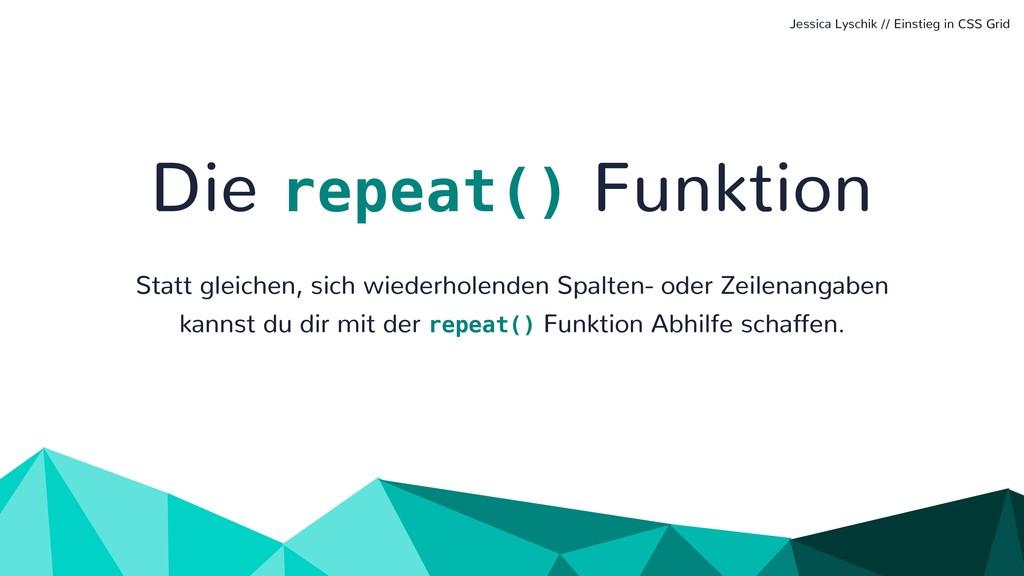 Die repeat() Funktion Statt gleichen, sich wied...