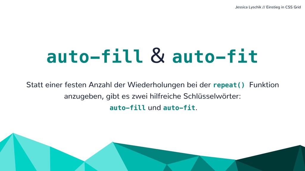 auto-fill & auto-fit Statt einer festen Anzahl ...