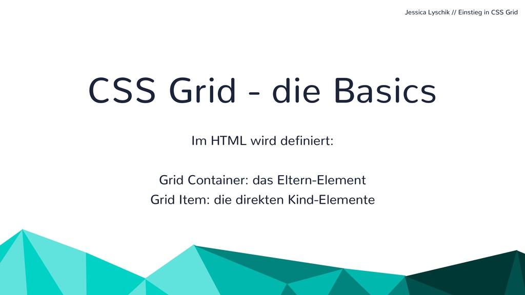 CSS Grid - die Basics Im HTML wird definiert: G...