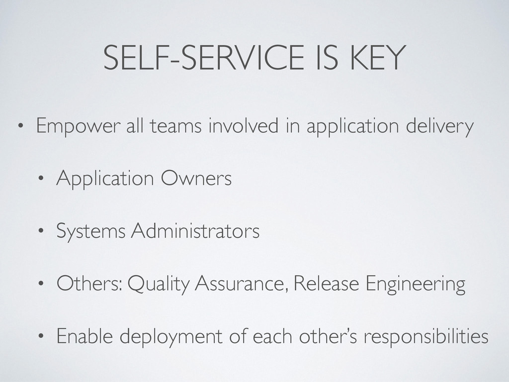 SELF-SERVICE IS KEY • Empower all teams involve...
