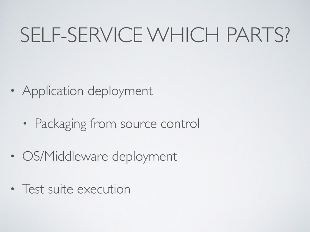 SELF-SERVICE WHICH PARTS? • Application deploym...
