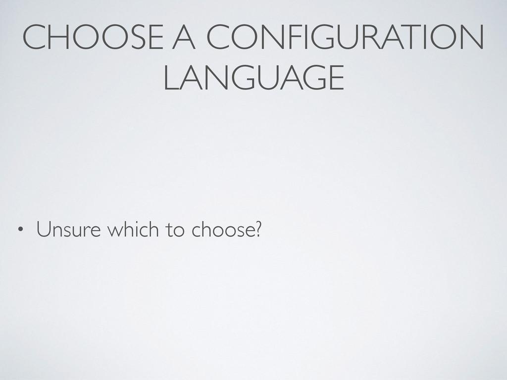 CHOOSE A CONFIGURATION LANGUAGE • Unsure which ...