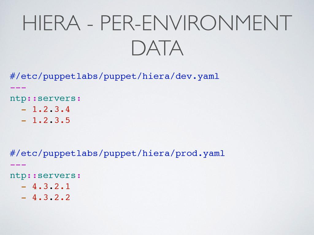 HIERA - PER-ENVIRONMENT DATA #/etc/puppetlabs/p...