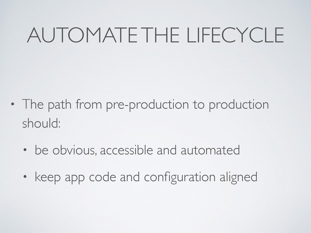 AUTOMATE THE LIFECYCLE • The path from pre-prod...