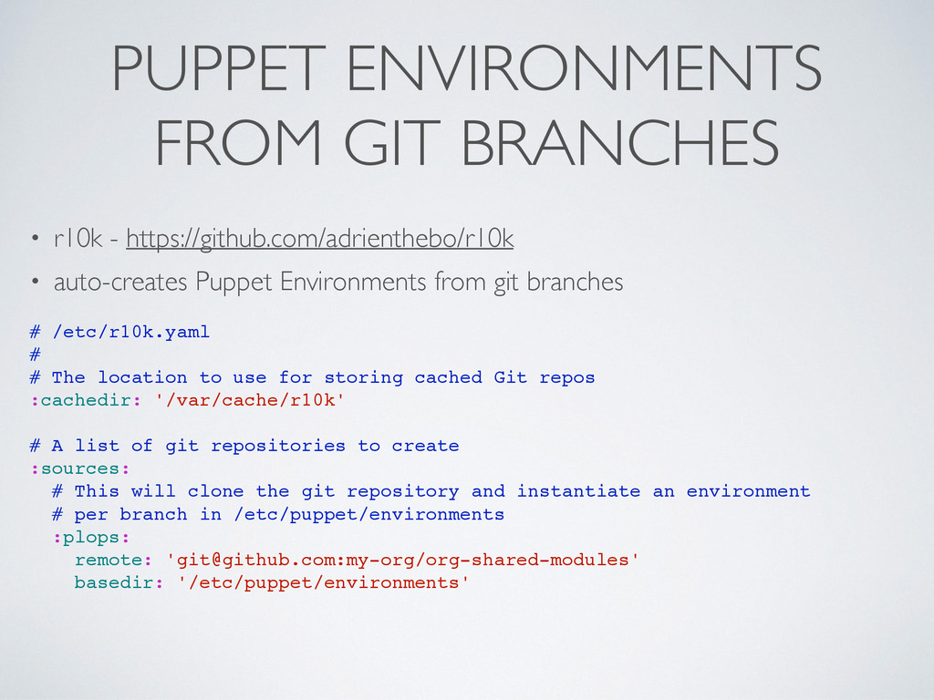 PUPPET ENVIRONMENTS FROM GIT BRANCHES • r10k - ...